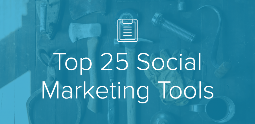The Top 25 Social Marketing Tools